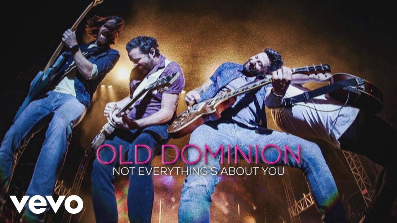 Old Dominion - Not Everything's About You - YouTube | Songs i love