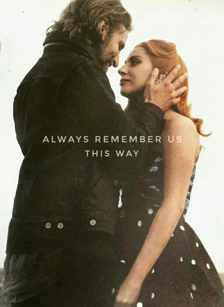 Always Remember Us This Way Lady Gaga Pictures A Star Is Born