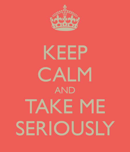 keep-calm-and-take-me-seriously