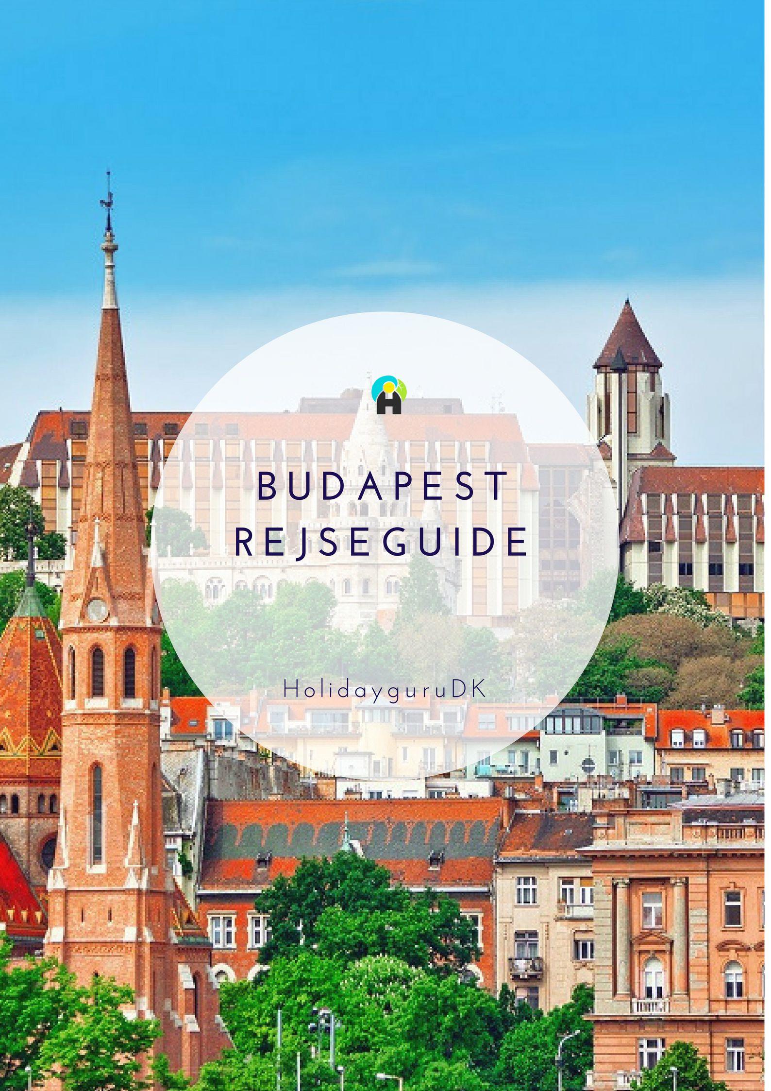 Budapest Tips Din Guide Til Den Perfekte Ferie I Ungarns Hovedstad Med Billeder Budapest Rejseguide Rejser