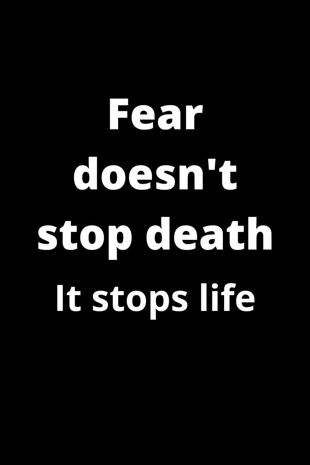 Quotes. Fear doesn't stop death ...