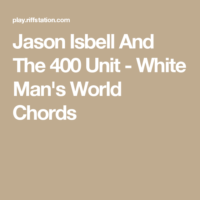 Jason Isbell And The 400 Unit White Mans World Chords Music
