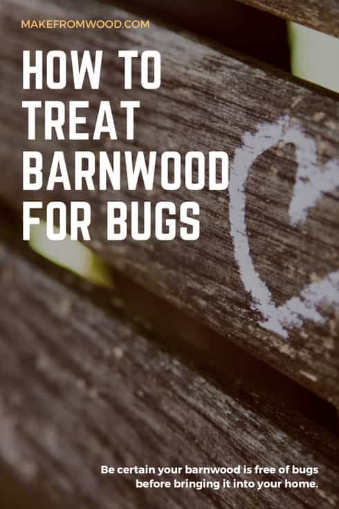 How To Treat Reclaimed Barnwood For Bugs 7m Woodworking
