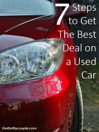 7 Steps To Get The Best Deal On A Used Car Car Buying Car Buying Tips Car Shop