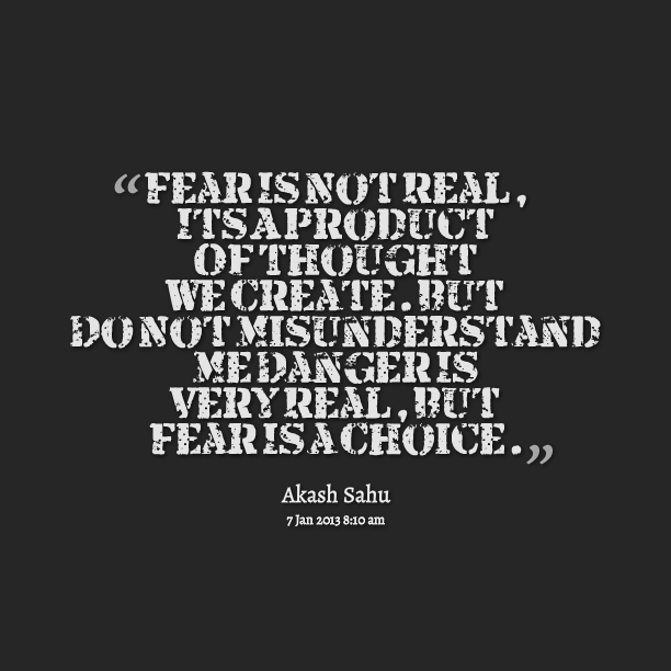 Quotes From Akash Sahu Fear Is Not Real Its A Product Of Thought