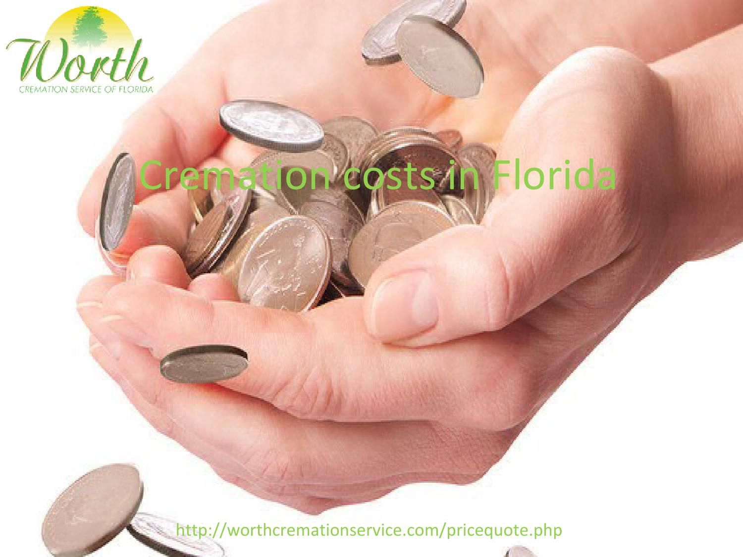 Cremation costs in florida  How you can get the best cremation costs in Florida? Let's know for an affordable cremation cost only on http://worthcremationservice.com/pricequote.php