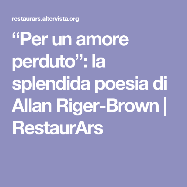 Per Un Amore Perduto La Splendida Poesia Di Allan Riger Brown