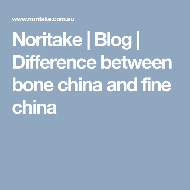 Difference between bone china and fine china  Noritake, Fine china, Bone china