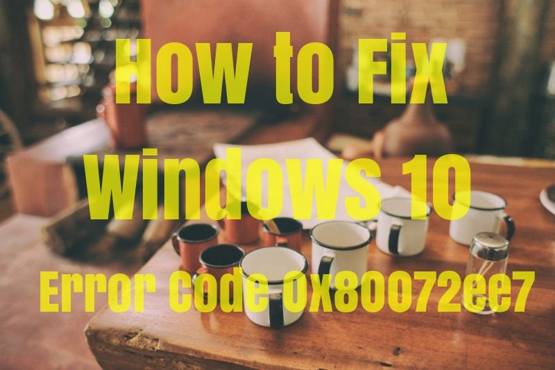 Error Code 0x80072ee7 is an error code that is most commonly