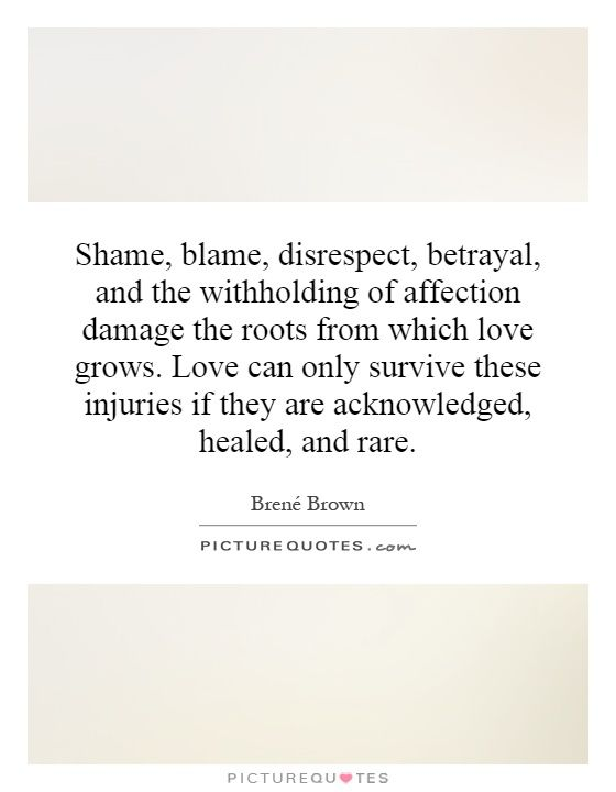 Shame, blame, disrespect, betrayal, and the withholding of ...
