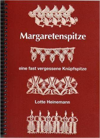 Margaretenspitze : eine fast vergessene Knüpfspitze: Amazon.de: Lotte Heinemann: Bücher