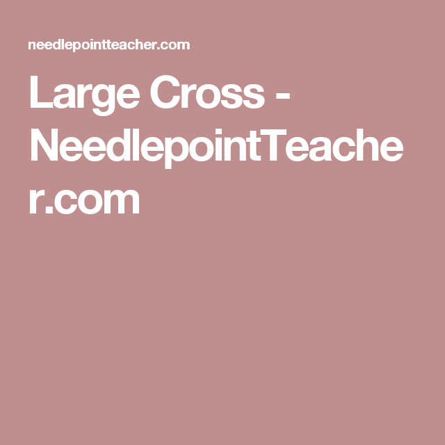 Large Cross - NeedlepointTeacher.com
