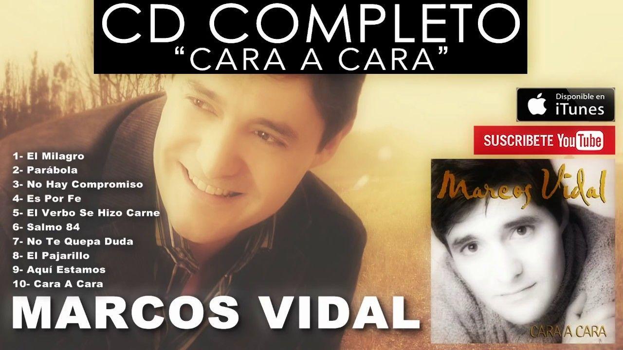 Marcos Vidal Cara A Cara Disco Completo Youtube Musica Cristiana Canciones Cristianas Caras