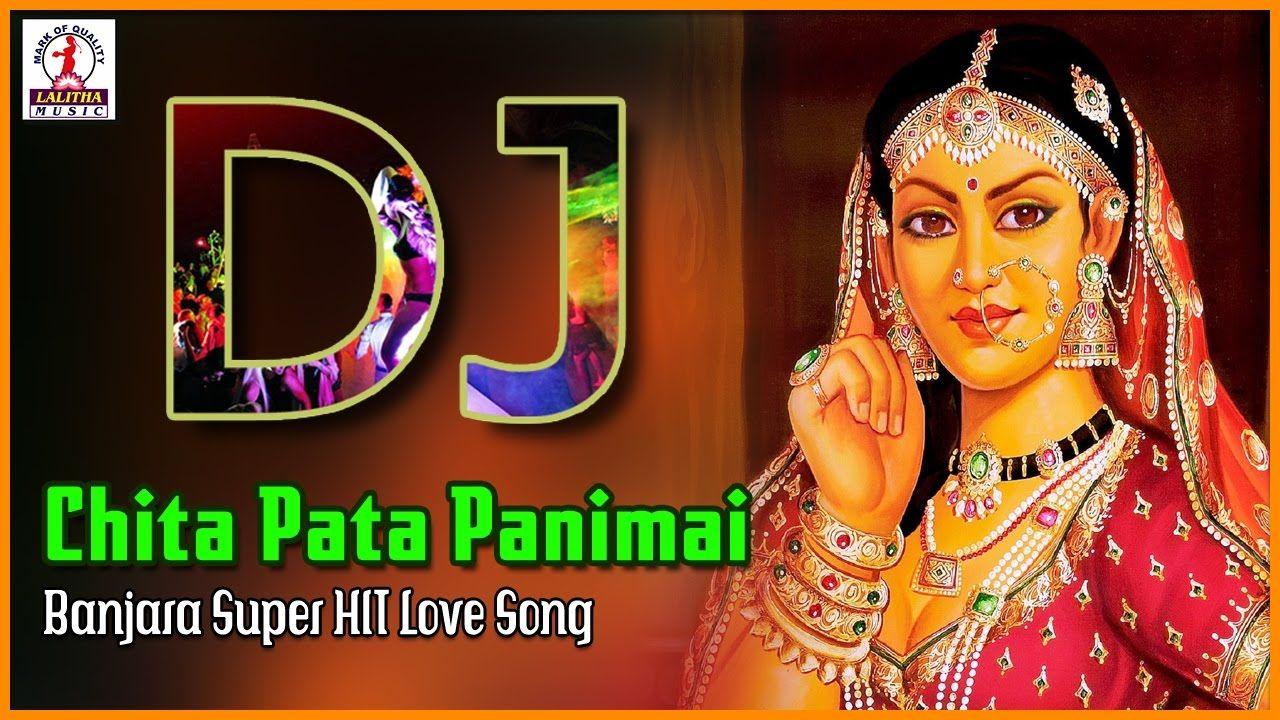 Super Hit Banjara Love Songs Chita Pata Panimai Goar Boali Dj Song L Dj Songs Love Songs Songs