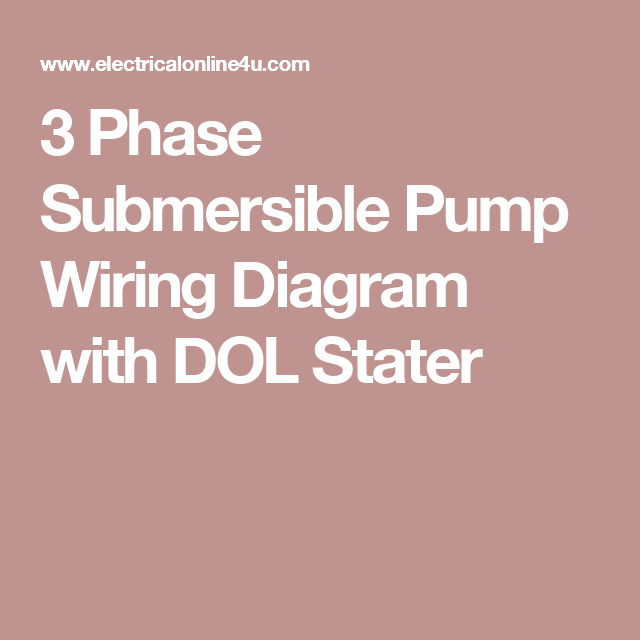 3 Phase Submersible Pump Wiring Diagram With Dol Stater Submersible Pump Submersible Pumps
