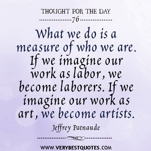 Humor Inspirational Quotes: What We Do Is A Measure Of Who We Are. If We Imagine Our