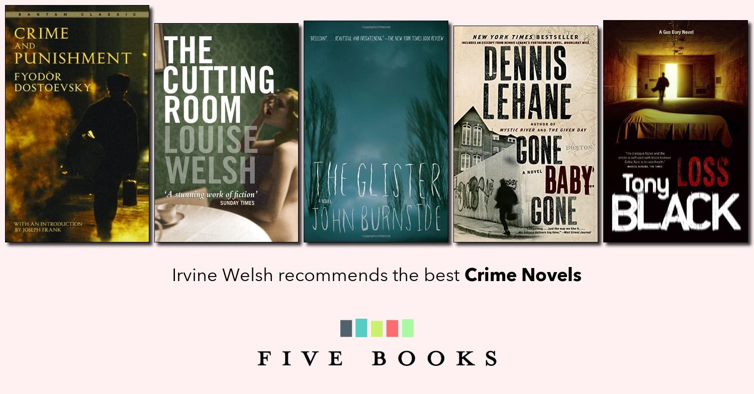 The Best Crime Novels As Recommended By The Author Of Trainspotting Irvine Welsh Crime Novels Best Crime Novels Novels