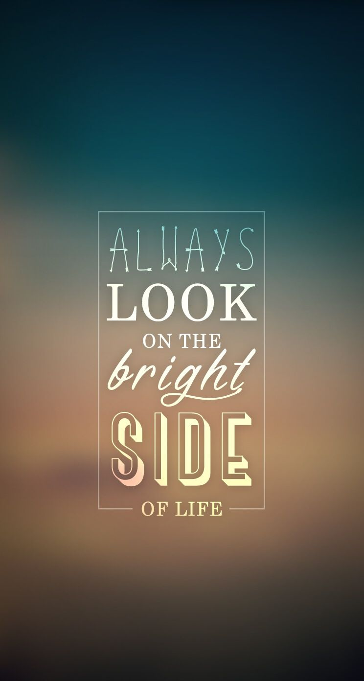 Always Look On Bright Side. iPhone wallpaper quotes