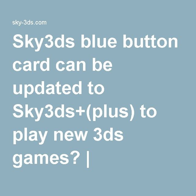 Sky3ds blue button card can be updated to Sky3ds+(plus) to