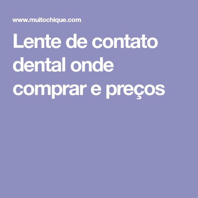 Lente de contato dental onde comprar e preços   Lente de contato, Lentes e  Facetas de porcelana a5825f83a9