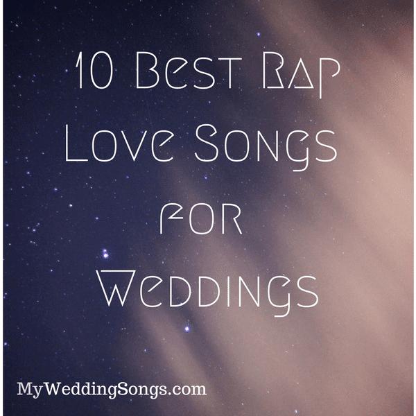 10 Best Rap Love Songs For Weddings Song List Wedding Love Songs Good Raps First Dance Wedding Songs