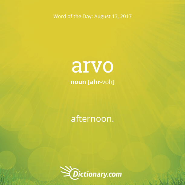 Dictionary com's Word of the Day - arvo - Australian Slang