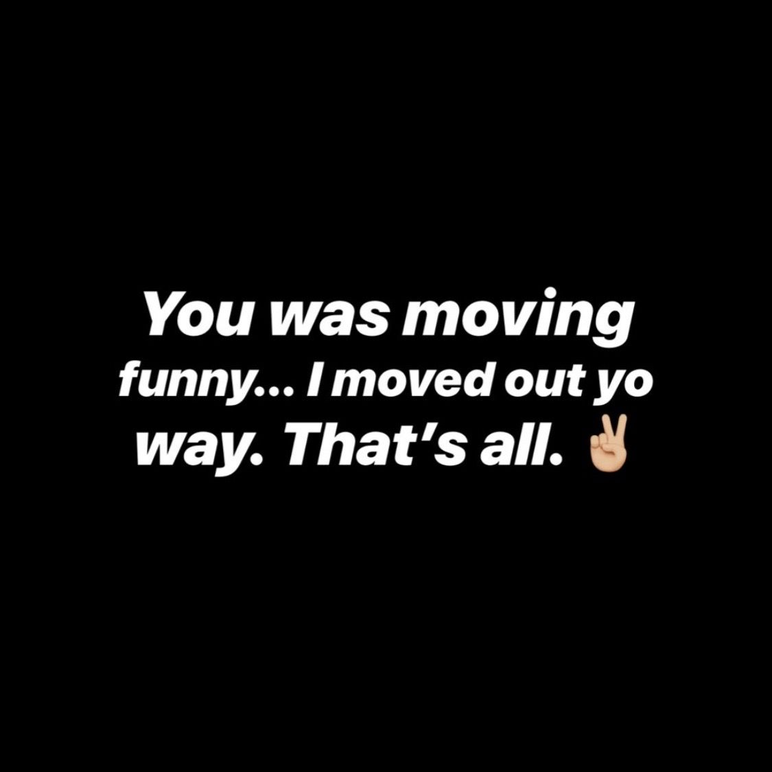 Moved Out Your Way Moving Out Broken Relationships Words