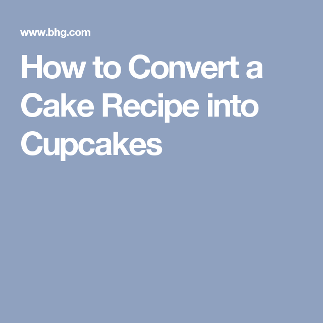 How to Convert a Cake Recipe into Cupcakes
