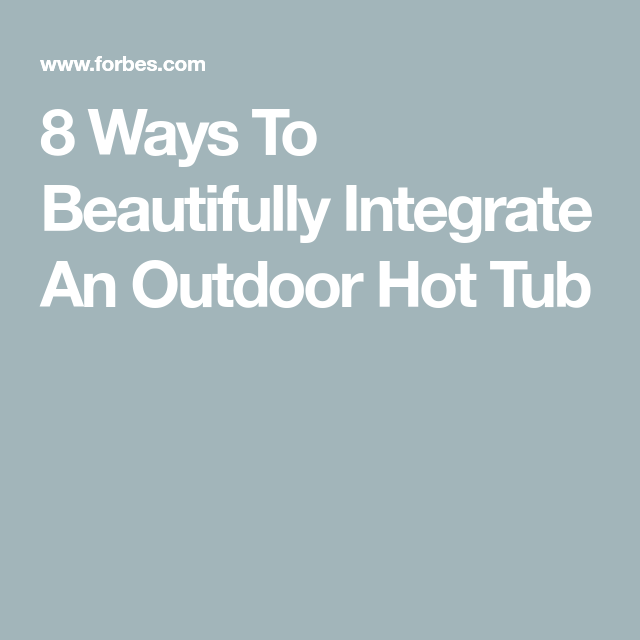 8 Ways To Beautifully Integrate An Outdoor Hot Tub