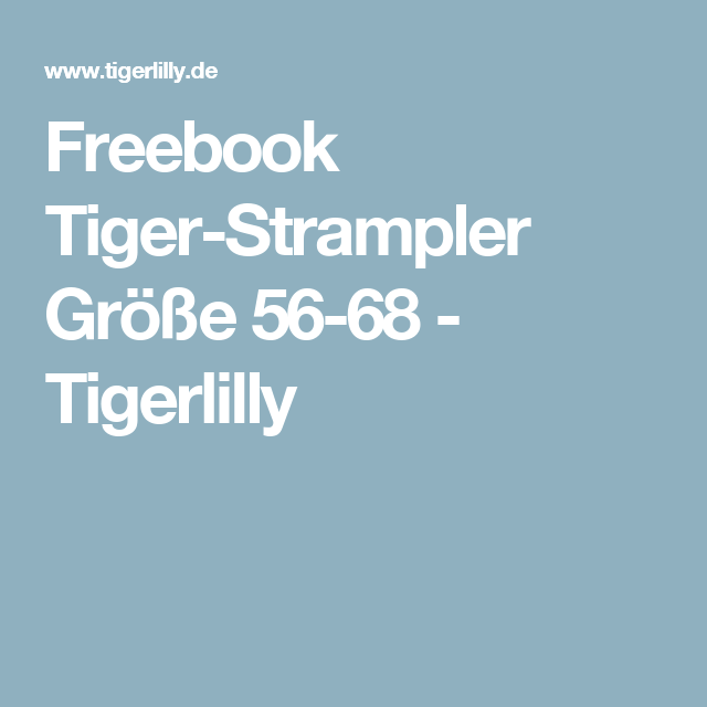 Freebook Tiger-Strampler Größe 56-68 - Tigerlilly | Nähen für kinder ...