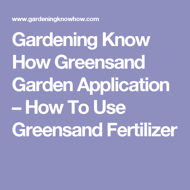 Gardening Know How Greensand Garden Application How To Use Greensand Fertilizer Christmas Cactus Cactus Propagation