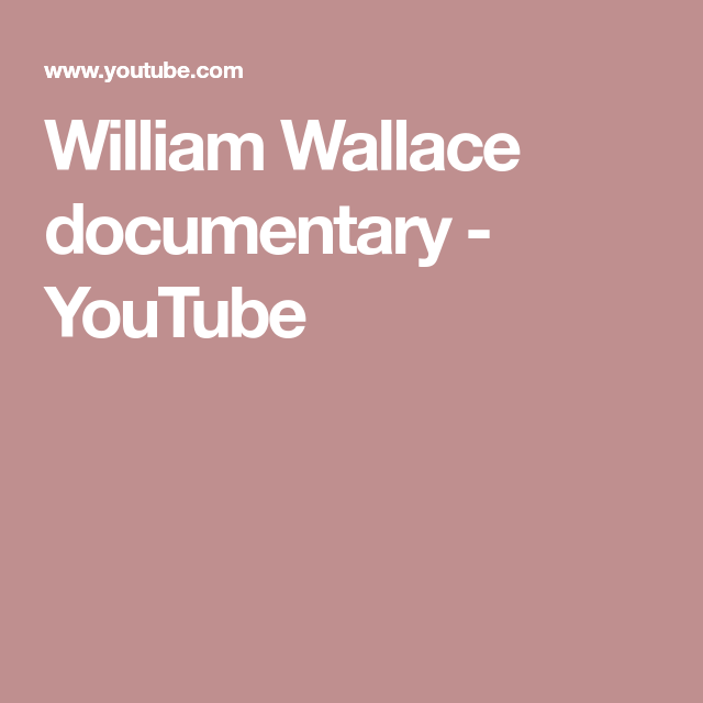 William Wallace documentary - YouTube | It's all relative