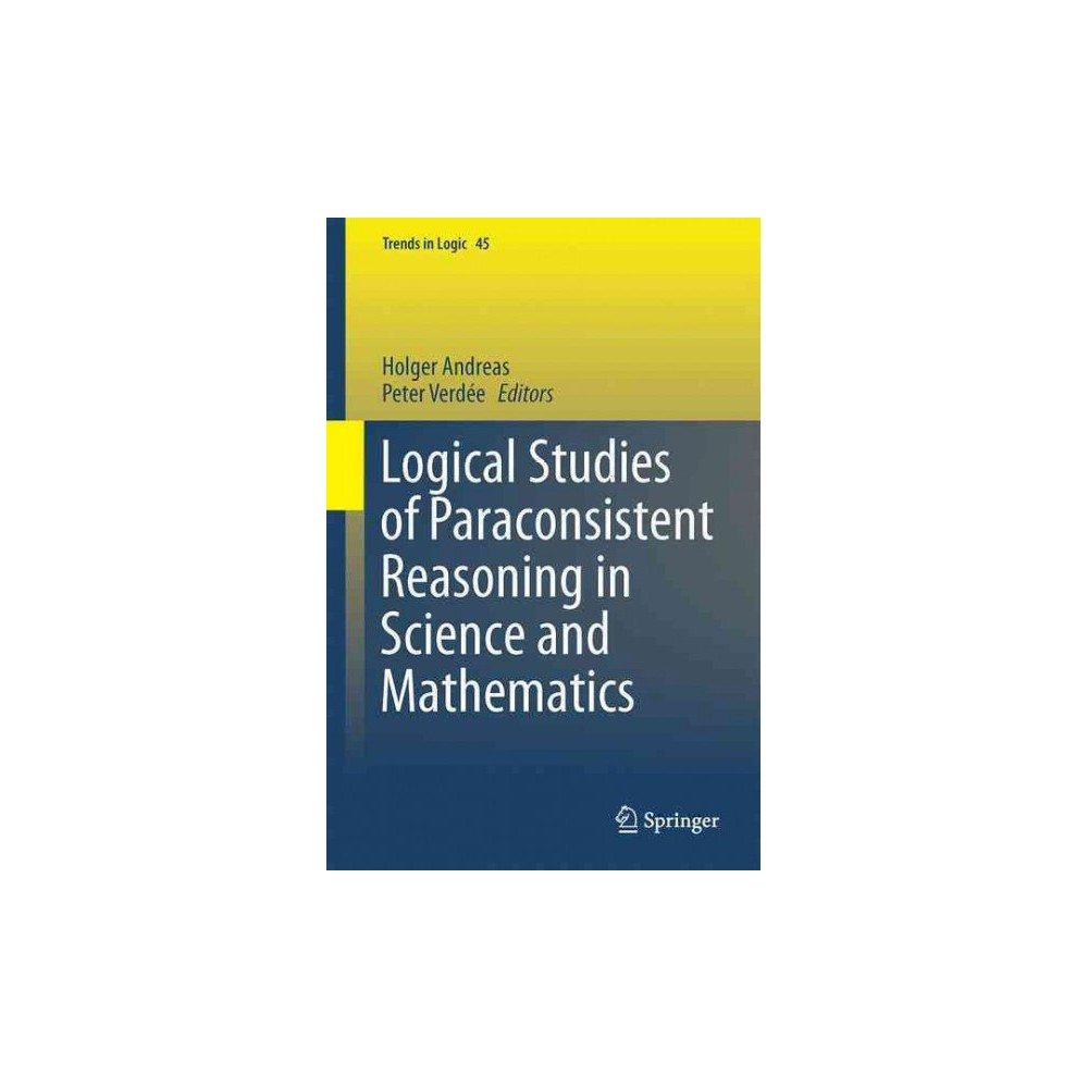 Logical Studies of Paraconsistent Reasoning in Science and Mathematics (Hardcover)