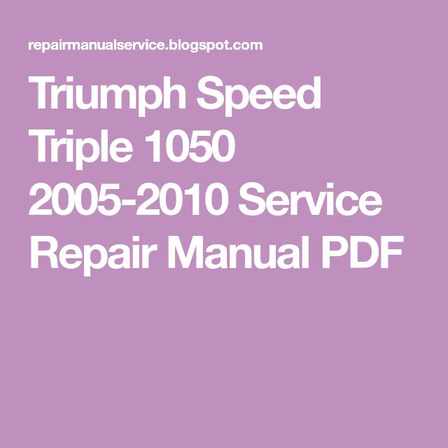 Triumph Speed Triple 1050 2005 2010 Service Repair Manual Pdf Triumph Speed Triple Triumph Speed Triple 1050 Repair Manuals