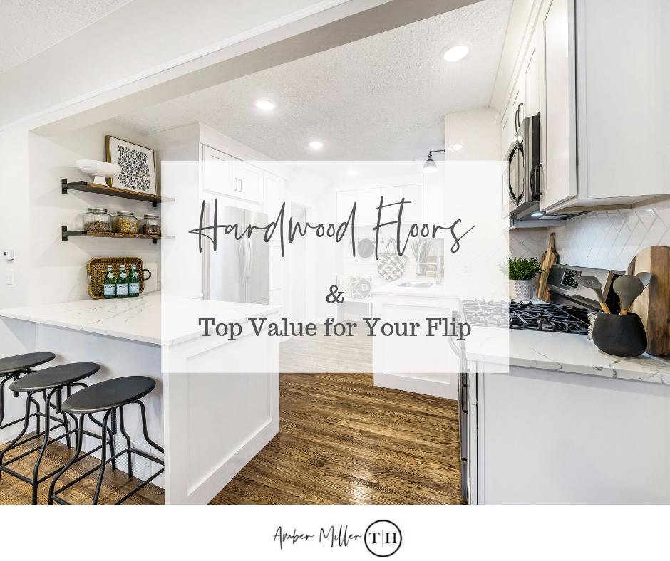 Hardwood Floors & the Top Value for Your Flip Hardwood