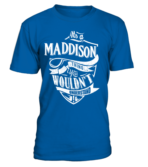 """# IT'S A MADDISON THING YOU WOULDN'T UNDERSTAND .  Special Offer, not available anywhere else!      Available in a variety of styles and colors      Buy yours now before it is too late!      Secured payment via Visa / Mastercard / Amex / PayPal / iDeal      How to place an order            Choose the model from the drop-down menu      Click on """"Buy it now""""      Choose the size and the quantity      Add your delivery address and bank details      And that's it!"""