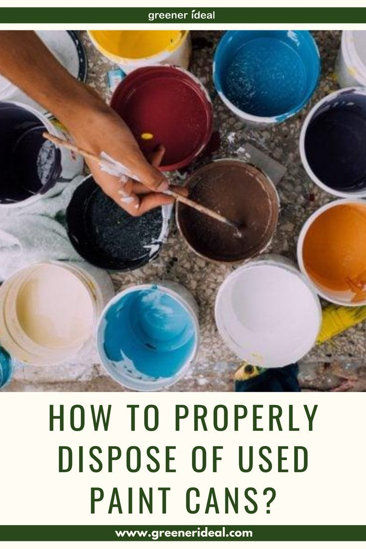 How to properly dispose of used paint cans in 2020 paint