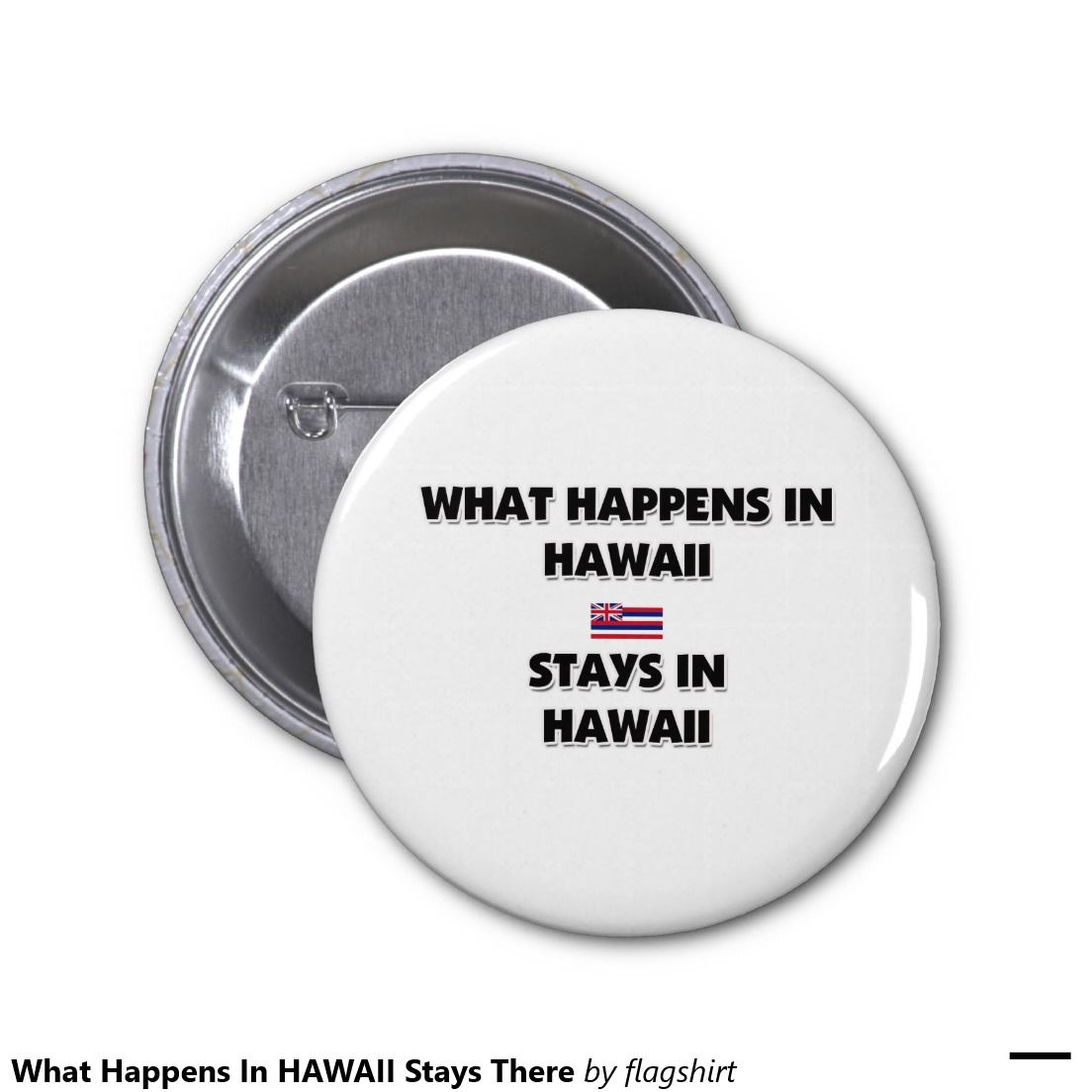 What Happens In HAWAII Stays There 2 Inch Round Button