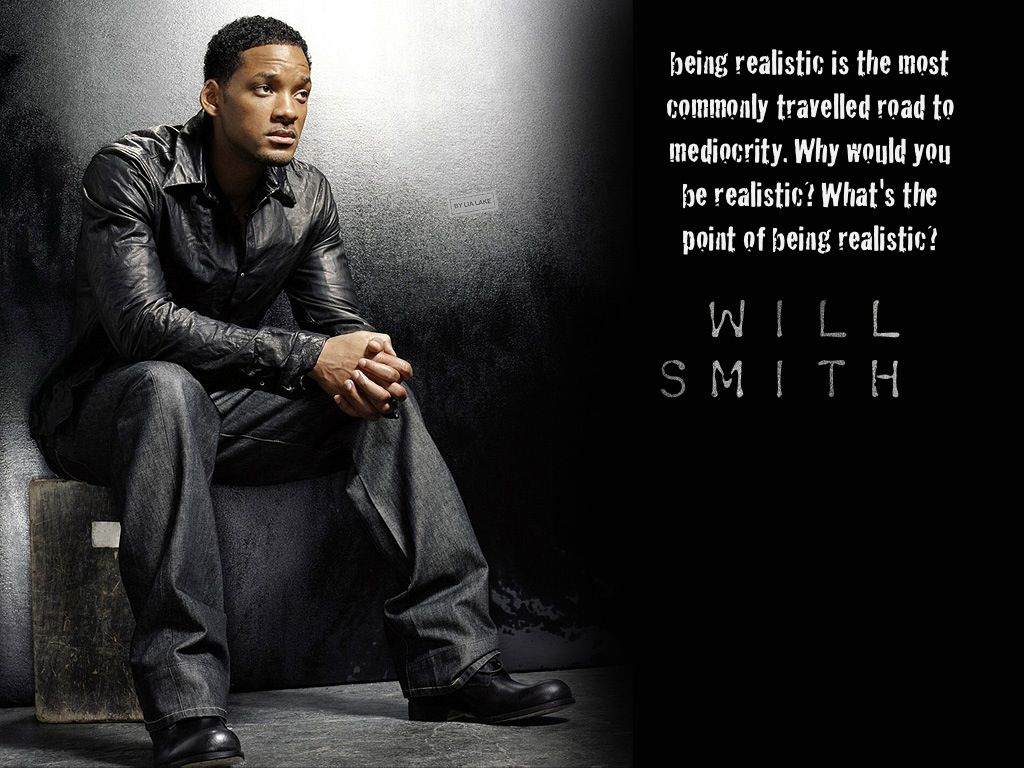 Will Smith Love Quotes Being Realistic Is The Most Commonly Travelled Road To Mediocrity