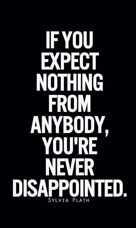 Dont Expect Anything Words Of Wisdom Quotes Words Sayings