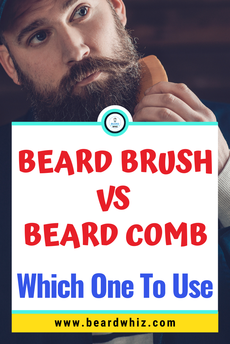 Beard Brush vs Comb Which One To Use in 2020 Beard