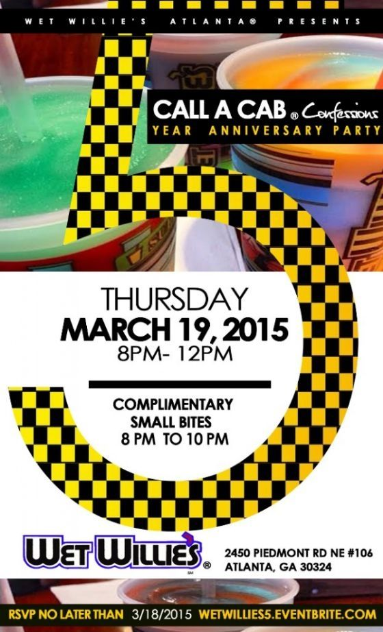 Thursday March 19th Call A Cab Confessions Rsvp For Wet Willie S 5 Year Anniversary Party Anniversary Parties Year Anniversary 5 Year Anniversary