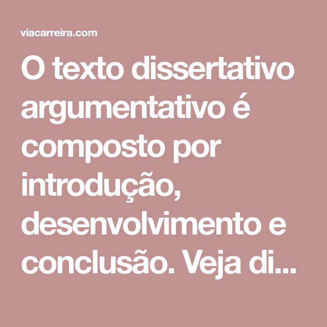 O Texto Dissertativo Argumentativo é Composto Por Introdução Desenvolvimento E Co Textos Dissertativos Texto Dissertativo Argumentativo Como Escrever Um Texto
