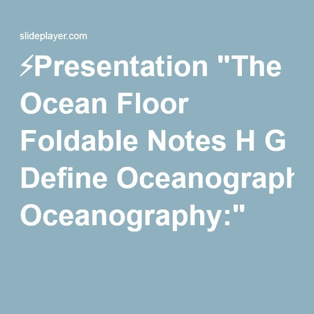 "⚡Presentation ""The Ocean Floor Foldable Notes H G Define Oceanography:"""