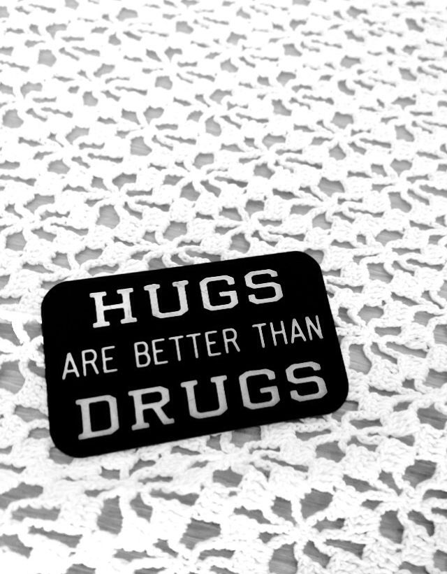 Hugs not drugs ✌️