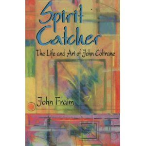 Spirit Catcher: The Life and Art of John Coltrane (Paperback)  http://www.rereq.com/prod.php?p=0964556103  0964556103