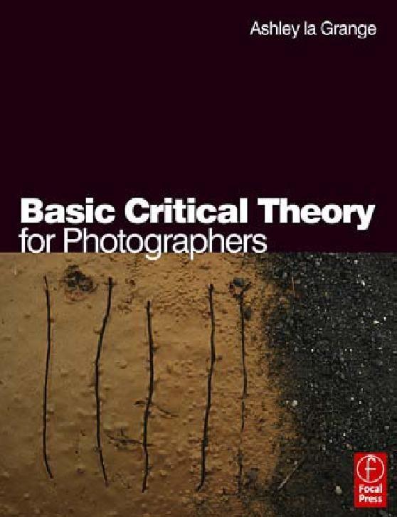 Basic Critical Theory for Photographers. Ashley la Grange.