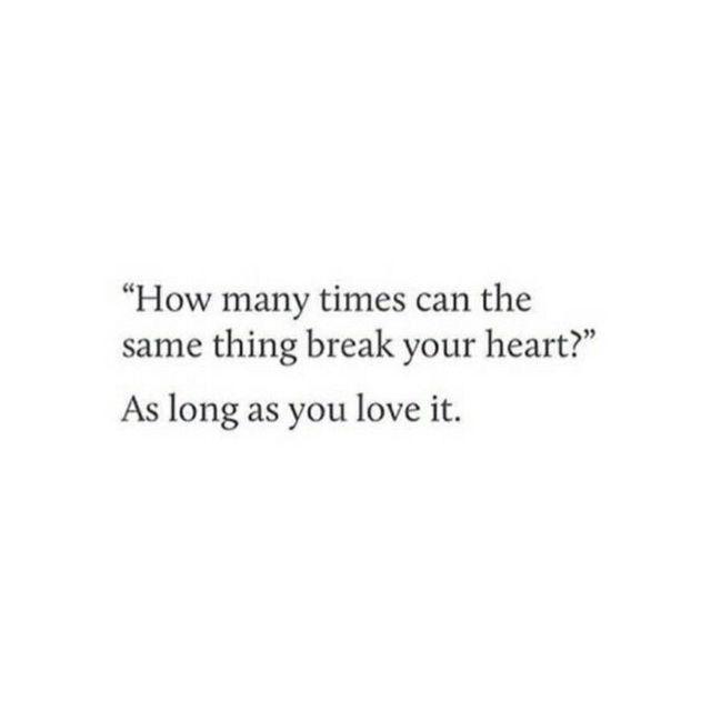oh honey u can't break a broken heart
