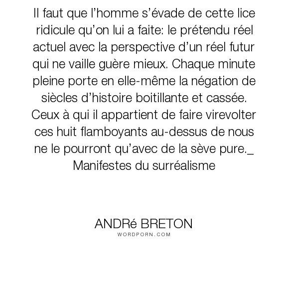 """Andr� Breton - """"Il faut que l�homme s��vade de cette lice ridicule qu�on lui a faite: le pr�tendu..."""". philosophy, art, freedom, surrealism"""