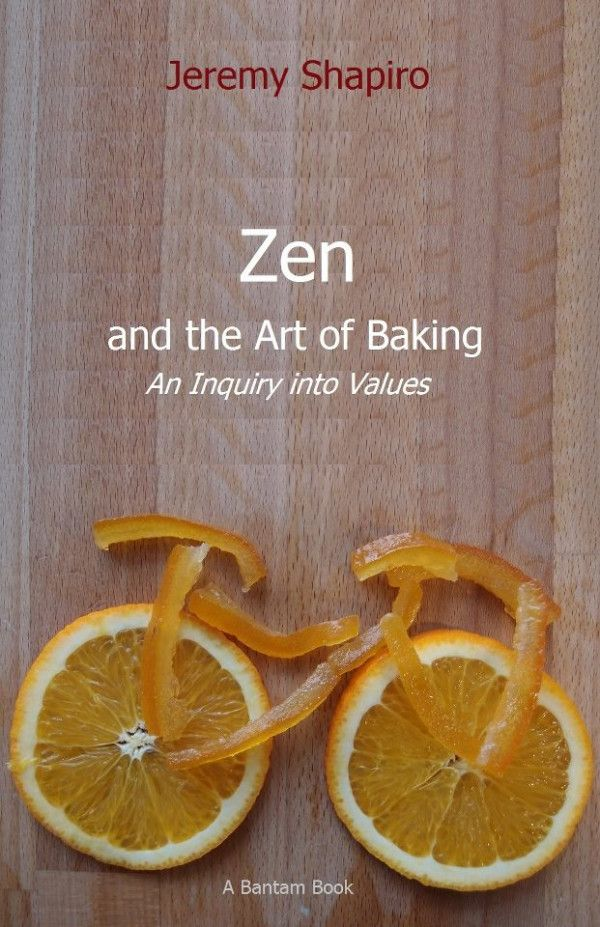 Jeremy SHAPIRO, Zen and the Art of Baking - An inquiry into Values, 2015